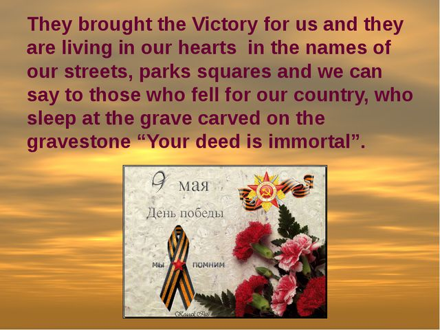 They brought the Victory for us and they are living in our hearts in the nam...