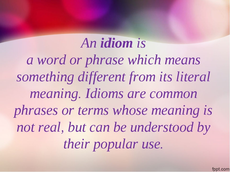 An idiom is a word or phrase which means something different from its literal...