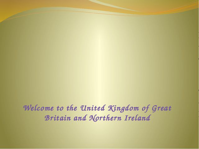 Welcome to the United Kingdom of Great Britain and Northern Ireland