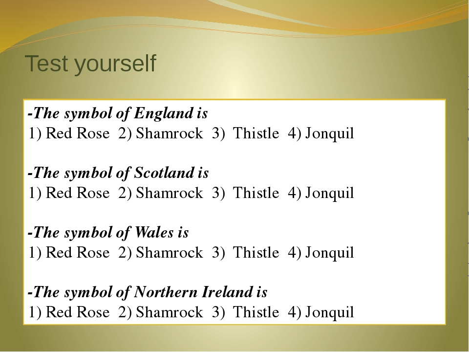 Test yourself -The symbol of England is 1) Red Rose 2) Shamrock 3) Thistle 4)...