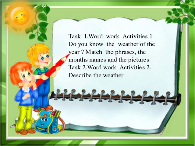 Task 1.Word work. Activities 1. Do you know the weather of the year ? Match...