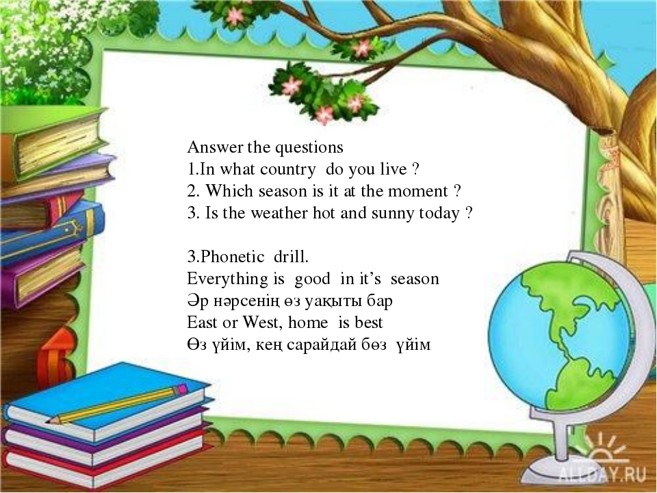 Answer the questions 1.In what country do you live ? 2. Which season is it a...