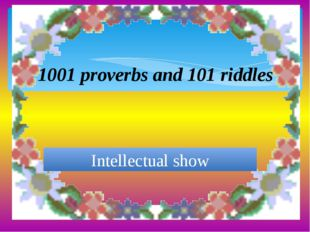 1001 proverbs and 101 riddles Intellectual show