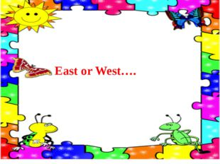 East or West….