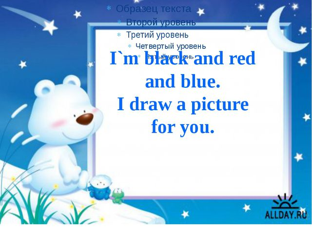 I`m black and red and blue. I draw a picture for you.