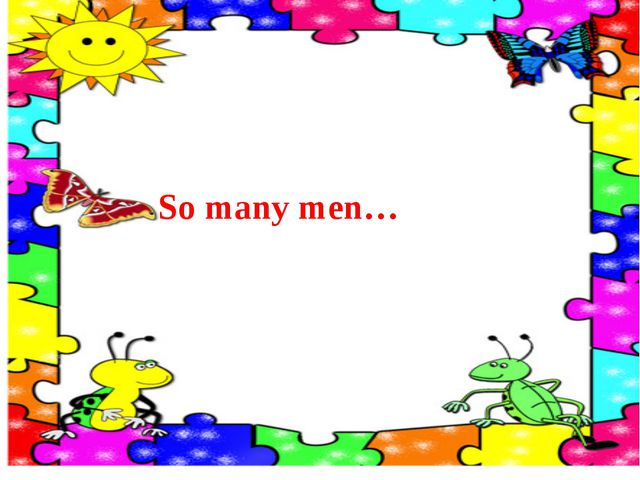 So many men…