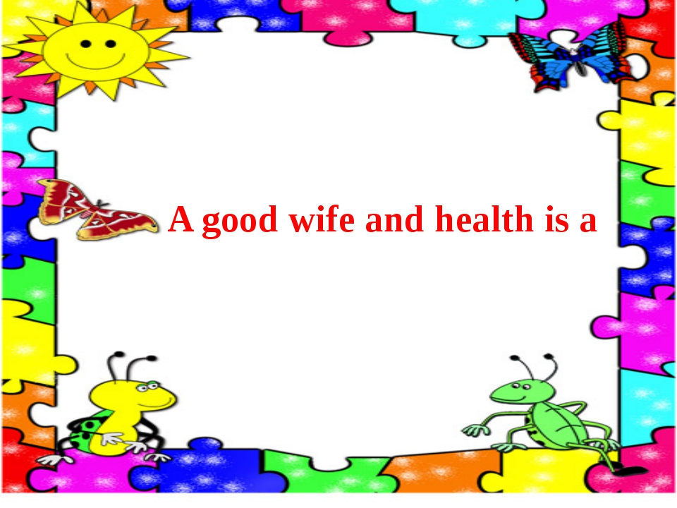 A good wife and health is a