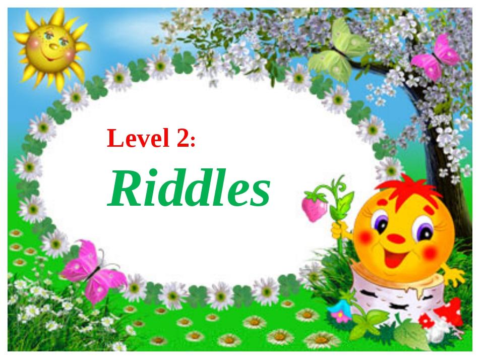Level 2: Riddles