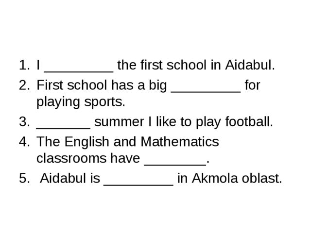 I _________ the first school in Aidabul. First school has a big _________ for...
