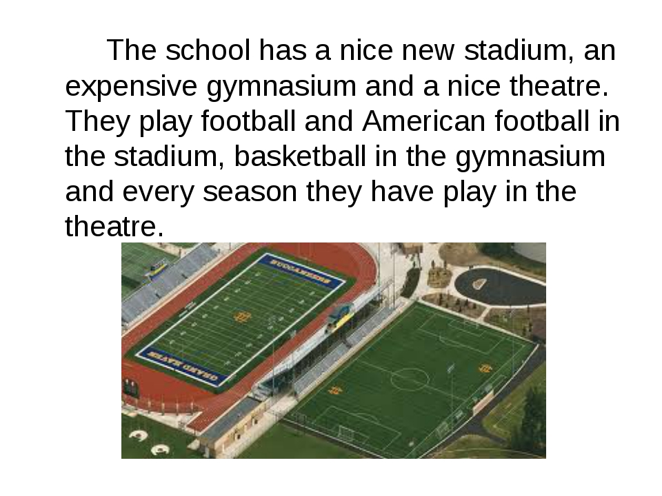 The school has a nice new stadium, an expensive gymnasium and a nice theatr...