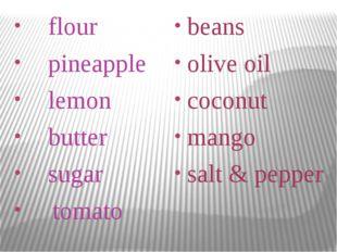 flour pineapple lemon butter sugar tomato beans olive oil coconut mango salt