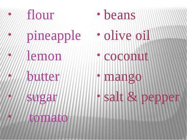 flour pineapple lemon butter sugar tomato beans olive oil coconut mango salt...