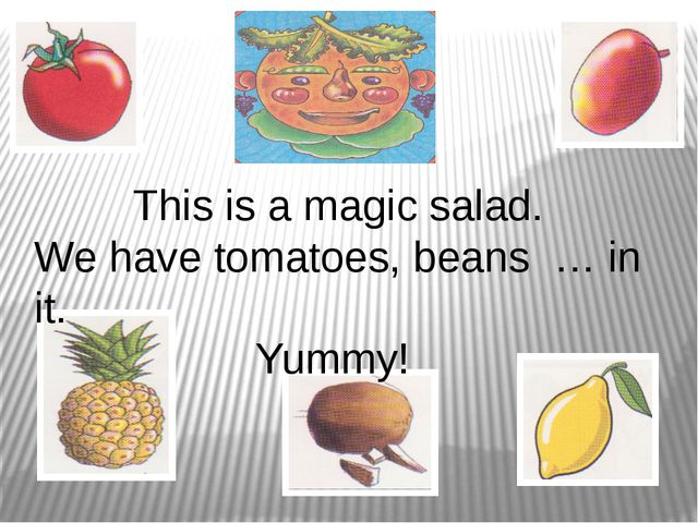 This is a magic salad. We have tomatoes, beans … in it. Yummy!