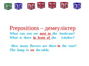 Prepositions – демеуліктер What can you see next to the bookcase? What is th