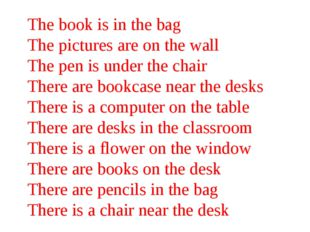 The book is in the bag The pictures are on the wall The pen is under the chai