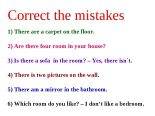 Correct the mistakes 1)There are a carpet on the floor. 2)Are there four ro