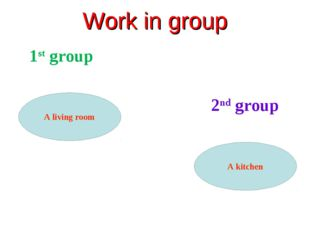 Work in group 1st group 2nd group A living room A kitchen