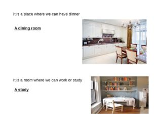 It is a place where we can have dinner A dining room It is a room where we ca