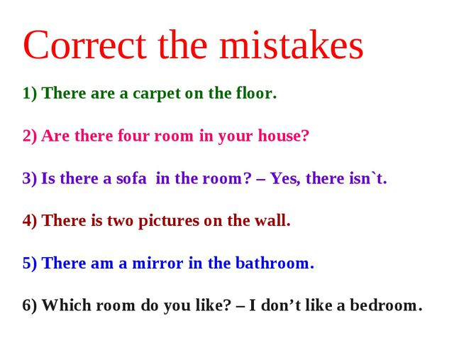 Correct the mistakes 1)There are a carpet on the floor. 2)Are there four ro...