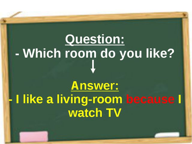 Question: - Which room do you like? Answer: - I like a living-room because I...