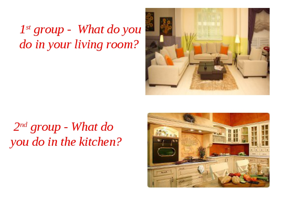 2nd group - What do you do in the kitchen? 1st group - What do you do in you...
