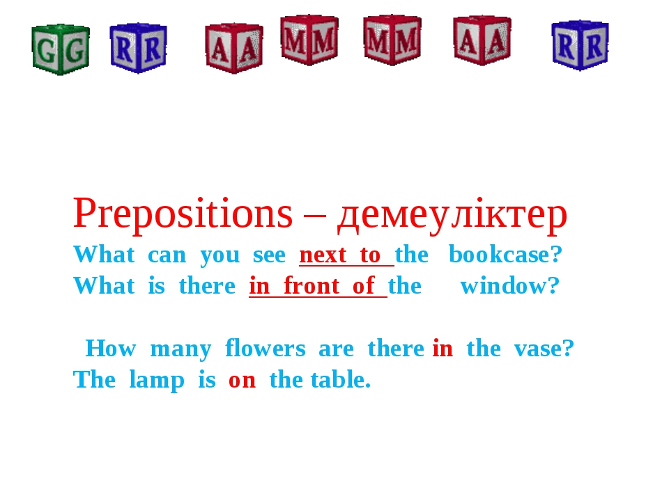 Prepositions – демеуліктер What can you see next to the bookcase? What is th...