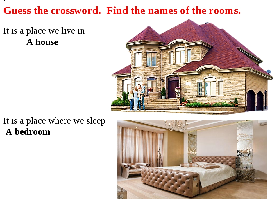 . Guess the crossword. Find the names of the rooms. It is a place we live in...