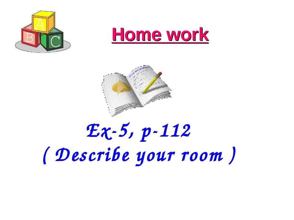 Home work Ex-5, p-112 ( Describe your room )