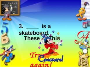 3. ____ is a skateboard. These This Try again!