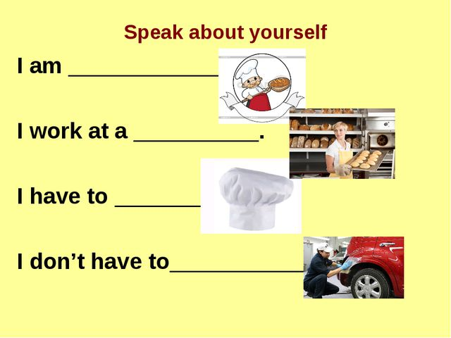 Speak about yourself I am ______________. I work at a __________. I have to _...