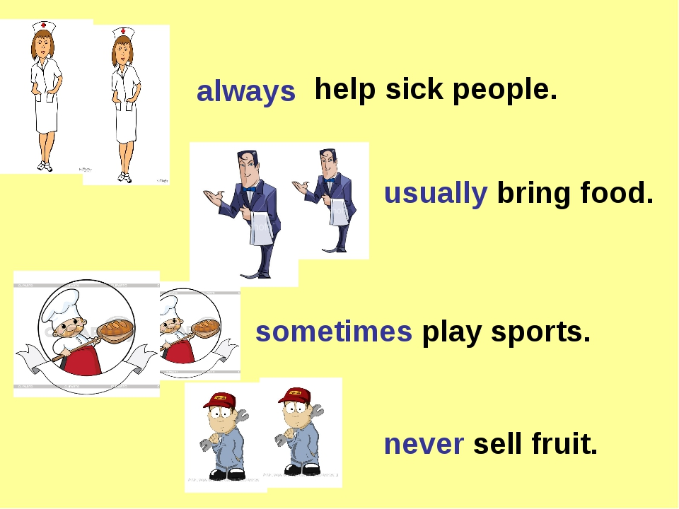always usually bring food. sometimes play sports. never sell fruit. help sick...