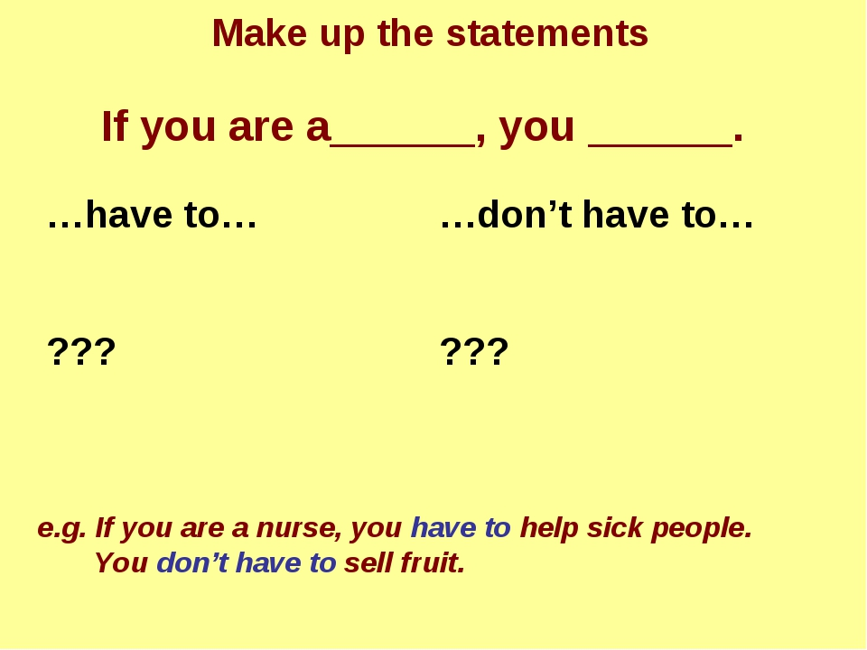 If you are a______, you ______. e.g. If you are a nurse, you have to help sic...