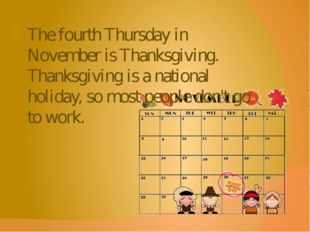 The fourth Thursday in November is Thanksgiving. Thanksgiving is a national h