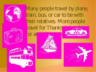 Many people travel by plane, train, bus, or car to be with their relatives. M