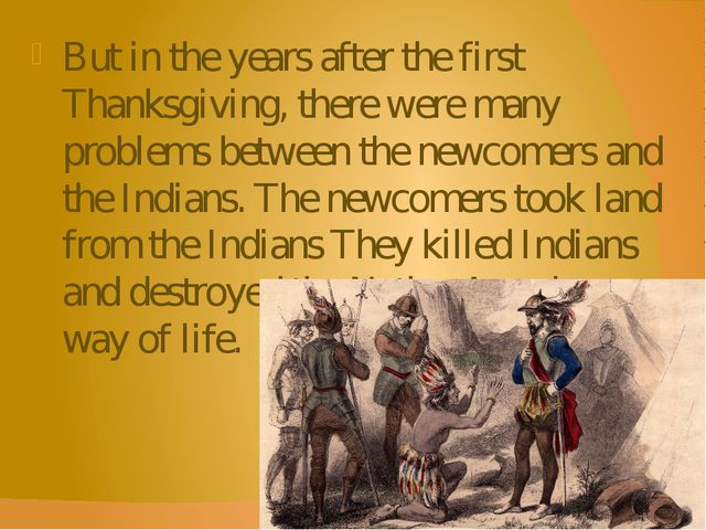 But in the years after the first Thanksgiving, there were many problems betwe...