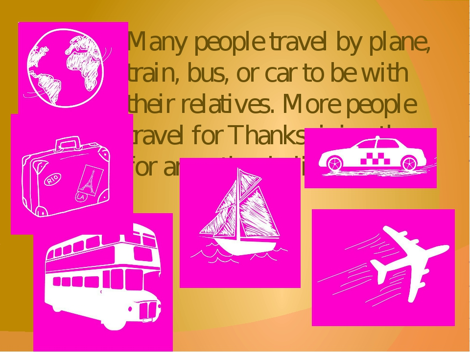 Many people travel by plane, train, bus, or car to be with their relatives. M...