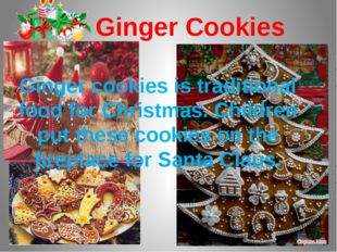 Ginger Cookies Ginger cookies is traditional food for Christmas. Children put