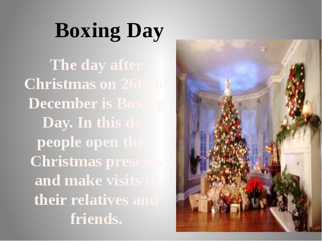 Boxing Day The day after Christmas on 26th of December is Boxing Day. In this...