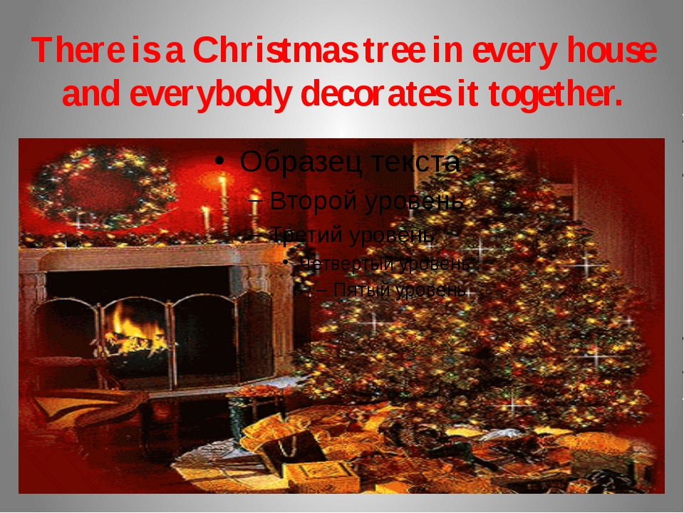 There is a Christmas tree in every house and everybody decorates it together.