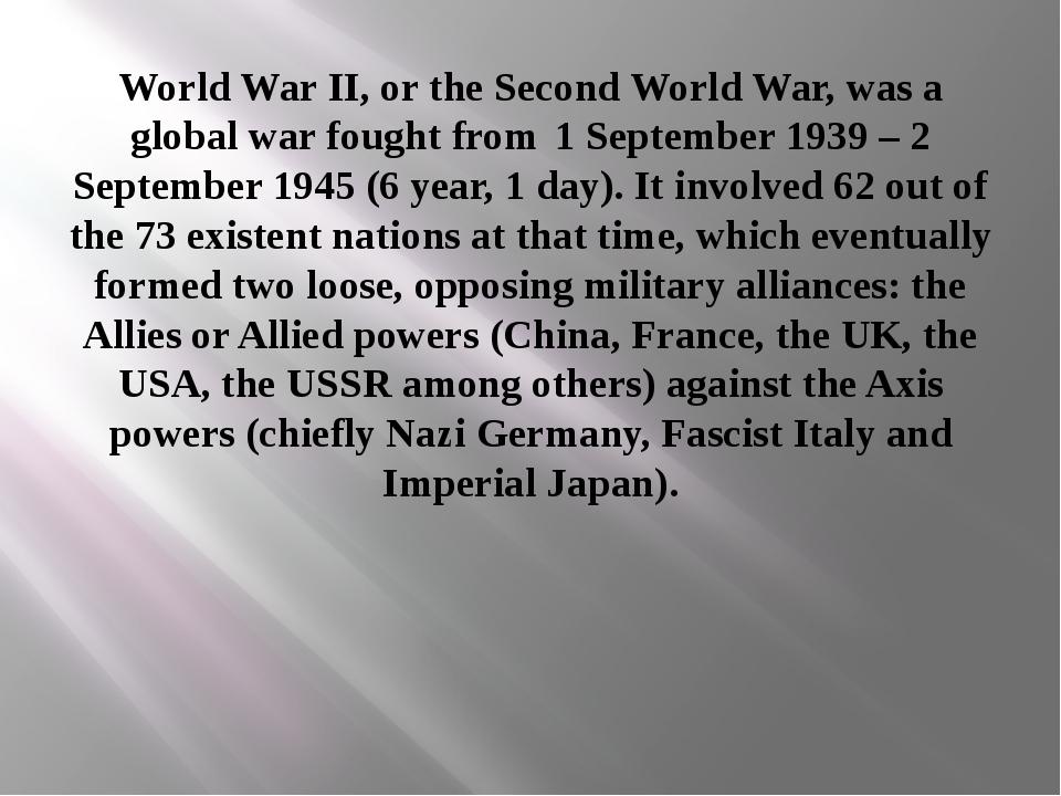 World War II, or the Second World War, was a global war fought from 1 Septem...