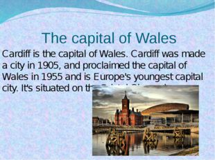 The capital of Wales Cardiff is the capital of Wales. Cardiff was made a cit