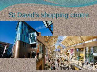 St David's shopping centre.