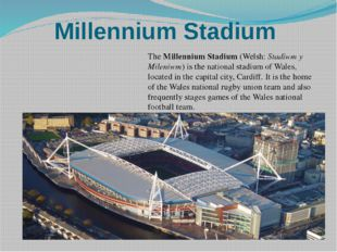 Millennium Stadium The Millennium Stadium (Welsh: Stadiwm y Mileniwm) is the