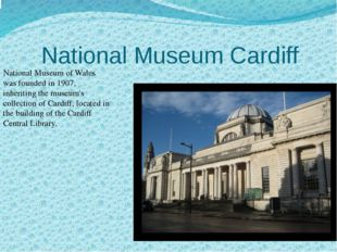 National Museum Cardiff . National Museum of Wales was founded in 1907, inher