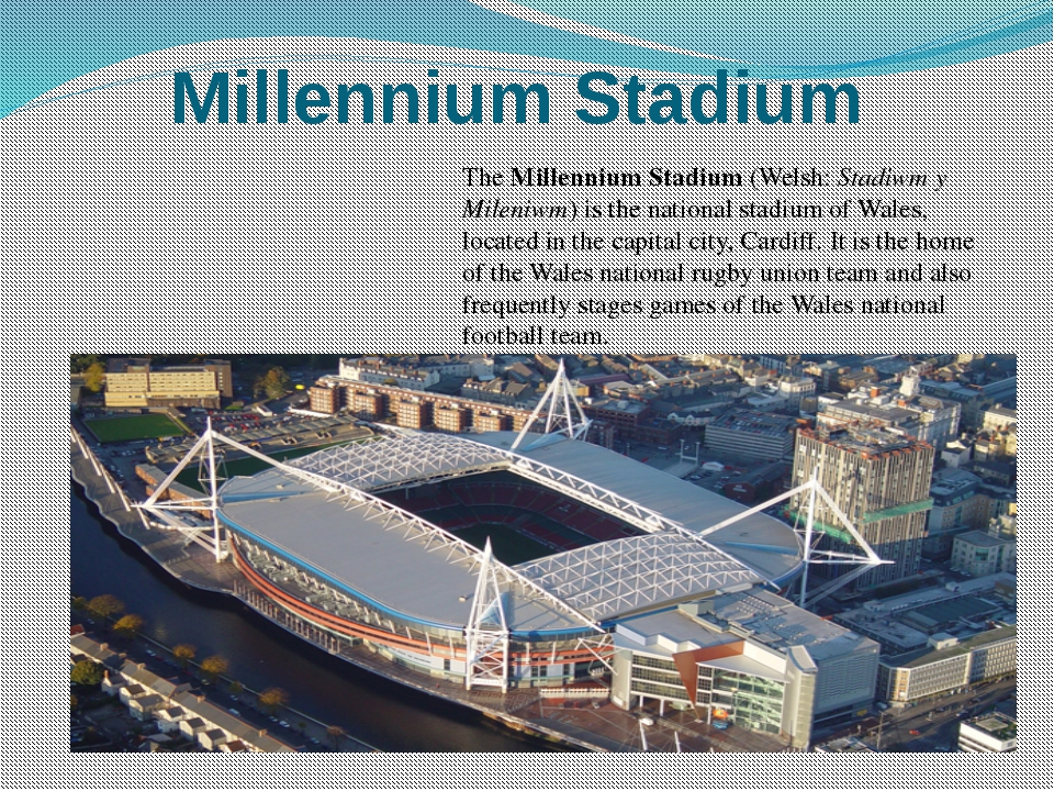 Millennium Stadium The Millennium Stadium (Welsh: Stadiwm y Mileniwm) is the ...