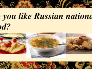 Do you like Russian national food?