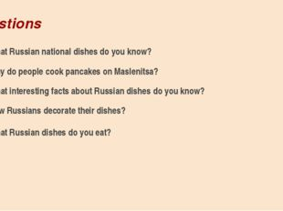 Questions What Russian national dishes do you know? Why do people cook pancak