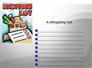 A shopping list _______________________ _______________________ ____________