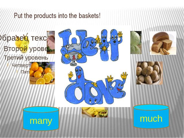 Put the products into the baskets! much many