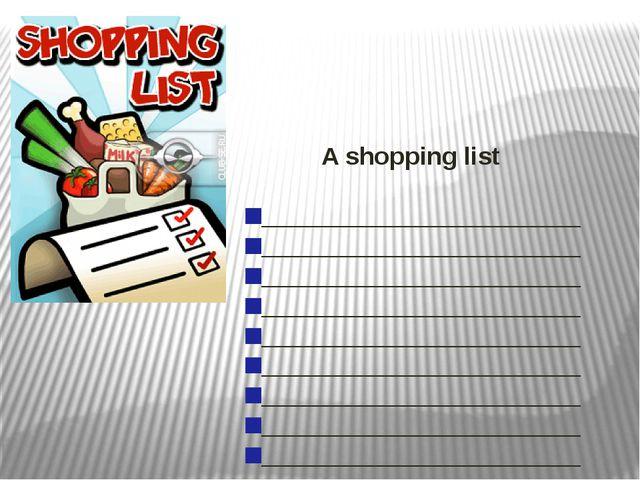 A shopping list _______________________ _______________________ ____________...